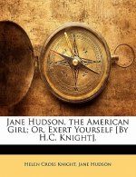 Jane Hudson, the American Girl; Or, Exert Yourself [by H.C. Knight].