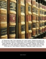 A Treatise on the Abuses of the Laws, Particularly in Actions by Arrest: Pointing Out Numerous Hardships and Abuses, in the Different Courts, from the