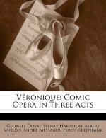 Veronique: Comic Opera in Three Acts