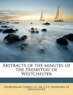 Abstracts of the Minutes of the Presbytery of Westchester Volume 1-2