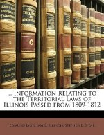 ... Information Relating to the Territorial Laws of Illinois Passed from 1809-1812