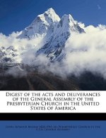 Digest of the Acts and Deliverances of the General Assembly of the Presbyterian Church in the United States of America Volume 1