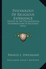 Psychology of Religious Experience: Studies in the Psychological Interpretation of Religious Faith
