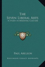 The Seven Liberal Arts: A Study in Medieval Culture