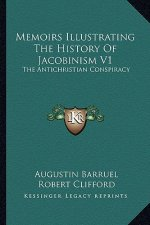 Memoirs Illustrating the History of Jacobinism V1: The Antichristian Conspiracy