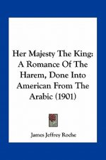 Her Majesty the King: A Romance of the Harem, Done Into American from the Arabic (1901)