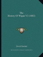 The History of Wigan V2 (1882)
