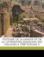 Histoire de La Langue Et de La Litterature Francaise Des Origines a 1900 Volume 2