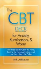 The CBT Deck for Anxiety, Rumination, & Worry: 108 Practices to Calm the Mind, Soothe the Nervous System, and Live Your Life to the Fullest