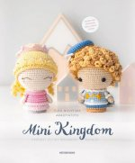 Mini Kingdom: Crochet 25 Tiny Amigurumi Royals!