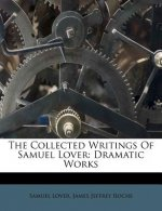 The Collected Writings of Samuel Lover: Dramatic Works
