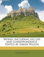 Works, Including His Life and Correspondence. Edited by Simon Wilkin Volume 4