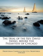 The Trial of the REV. David Swing, Before the Presbytery of Chicago