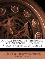 Annual Report of the Board of Directors ... to the Stockholders ..., Volume 31