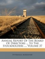 Annual Report of the Board of Directors ... to the Stockholders ..., Volume 37