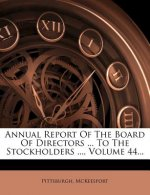 Annual Report of the Board of Directors ... to the Stockholders ..., Volume 44...