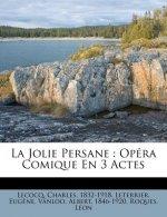 La Jolie Persane: Opera Comique En 3 Actes