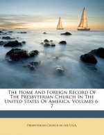 The Home and Foreign Record of the Presbyterian Church in the United States of America, Volumes 6-7