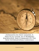 Esperanto in Fifty Lessons: A Practical Guide to a Working Knowledge and Command of the New International Language