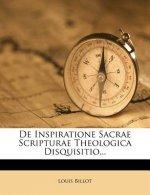 de Inspiratione Sacrae Scripturae Theologica Disquisitio...