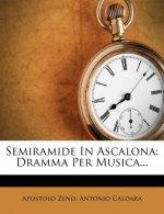 Semiramide in Ascalona: Dramma Per Musica...