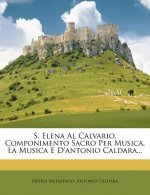 S. Elena Al Calvario, Componimento Sacro Per Musica. La Musica E d'Antonio Caldara...