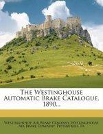 The Westinghouse Automatic Brake Catalogue, 1890...