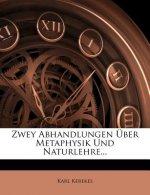 Zwey Abhandlungen Über Metaphysik Und Naturlehre...
