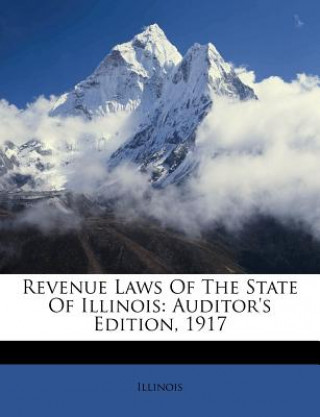 Revenue Laws of the State of Illinois: Auditor's Edition, 1917