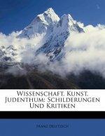 Wissenschaft, Kunst, Judenthum: Schilderungen Und Kritiken