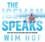The Iceman Speaks: Wim Hof on His Method and His Mission