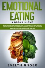 Emotional Eating: 4 Books In One: Binge Eating, Compulsive Eating, Intuitive Eating And Mindful Eating. Discover How To Stop Overeating,