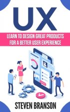 UX: Learn To Design Great Products For A Better User Experience
