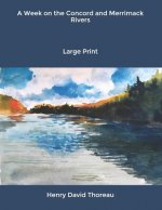 A Week on the Concord and Merrimack Rivers: Large Print