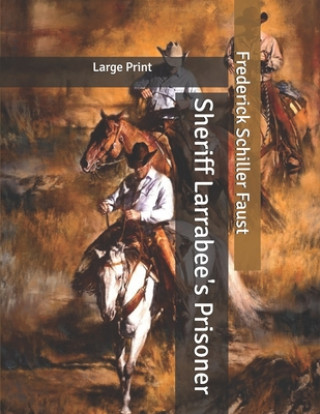 Sheriff Larrabee's Prisoner: Large Print