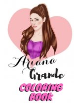 Ariana Grande Coloring Book: Ariana Grande Fans Coloring Book for Fans, Kids, Teens And Adults