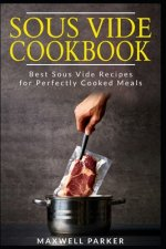 Sous Vide Cookbook: Best Sous Vide Recipes for Perfectly Cooked Meals