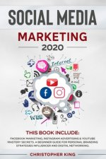 Social Media Marketing 2020: THIS BOOK INCLUDE: Facebook Marketing, Instagram Advertising & Youtube Mastery Secrets. A beginner guide for personal