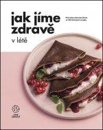 Jak Jíme zdravě v létě - Průvodce zdravým létem se 103 chutnými recepty