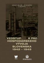 Vzostup a pád hospodárskeho vývoja Slovenska 1942-1945