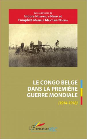 Le Congo belge dans la Premi?re Guerre mondiale (1914-1918)