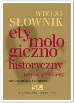 Wielki słownik etymologiczno-historyczny języka polskiego