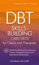 Dbt Skills-Building Card Deck for Clients and Therapists: 101 More Mindful Practices to Manage Distress, Regulate Emotions, and Build Better Relations