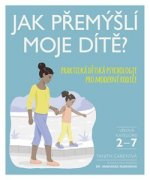 Jak přemýšlí moje dítě? - Praktická dětská psychologie pro moderní rodiče