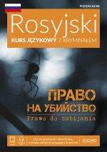 Rosyjski Kurs językowy z kryminałem. Prawo do zabijania. Poziom A2-B1