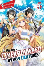 Hero Is Overpowered but Overly Cautious, Vol. 5 (light novel)