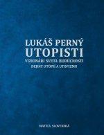 Utopisti. Vizionári sveta budúcnosti. Dejiny utopizmu a utópií