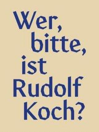 Wer, bitte, ist Rudolf Koch?