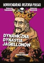 Dynamiczna dynastia Jagiellonów. Horrrendalna historia Polski