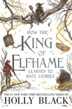 How the King of Elfhame Learned to Hate Stories (The Folk of the Air series) Perfect gift for fans of Fantasy Fiction